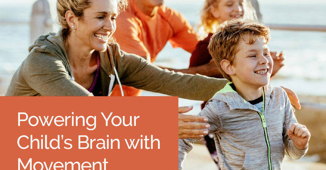 Powering Your Child's Brain with Movement   image