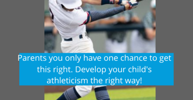 Parents you only have one chance to get this right. Develop your child's athleticism the right way! image
