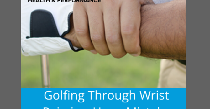 Golfing Through Wrist Pain is a Huge Mistake.